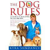 The Dog Rules: 14 Secrets to Developing the Dog YOU Wantby Kyra Sundance