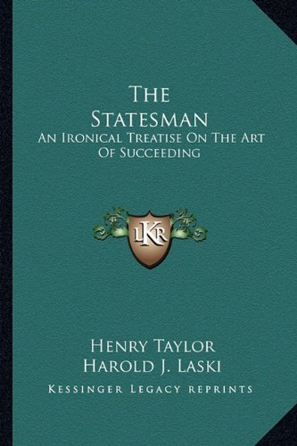 the-statesman-an-ironical-treatise-on-the-art-of-succeeding-by-henry-taylor-2010-09-10