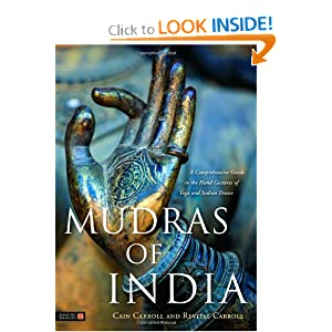 Mudras of India: A Comprehensive Guide to the Hand Gestures of Yoga and Indian Dance [Hardcover] — by Cain Carroll (Author), Revital Carroll (Author), David Frawley (Foreword)