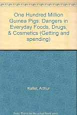 One Hundred Million Guinea Pigs: Dangers in Everyday Foods, Drugs, & Cosmetics (Getting and spending)
