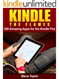 Kindle The Flames. 250 Amazing Apps for the Kindle Fire HD. (English Edition)