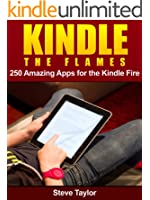 Kindle The Flames. 250 Amazing Apps for the Kindle Fire HD.