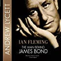 Ian Fleming: The Man Behind James Bond (       UNABRIDGED) by Andrew Lycett Narrated by Robert Whitfield