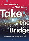 img - for Take It to the Bridge: Unlocking the Great Songs Inside You book / textbook / text book