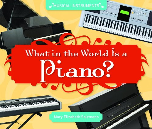 What in the World Is a Piano? (Super Sandcastle: Musical Instruments)