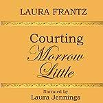 Courting Morrow Little: A Novel   Laura Frantz