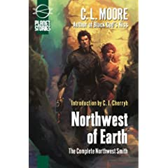 Northwest of Earth: The Complete Northwest Smith (Planet Stories Library) by C. L. Moore,&#32;Andrew Hou and C. J. Cherryh