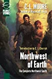 Northwest of Earth: The Complete Northwest Smith (Planet Stories Library)