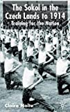 img - for The Sokol in the Czech Lands to 1914: Training for the Nation by Claire E. Nolte (2003-01-15) book / textbook / text book