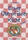 echange, troc Martin Stangl - Echte Oberpfälzer Küche: Echte Oberpfälzer Küche: Band 2: Bd 2 (Livre en allemand)