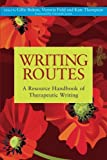 Writing Routes: A Resource Handbook of Therapeutic Writing (Writing for Therapy Or Personal Development) (1849051070) by Gillie Bolton