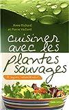 echange, troc Anne Richard, Pierre Vaillant - Cuisiner avec les plantes sauvages