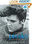 Elvis Presley: The Man. The Life. The...