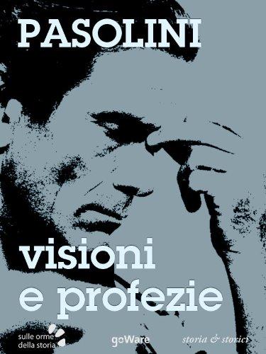 Pasolini. Visioni e profezie tra presente e passato (Sulle orme della storia)
