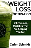 Weight Loss Motivation: 20 Common Mistakes That Are Keeping You Fat