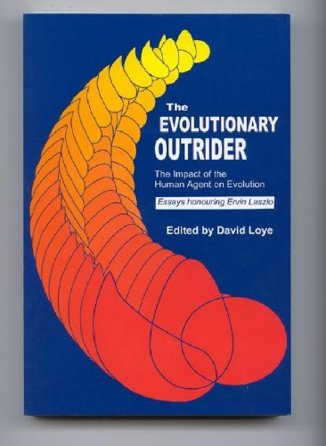 The Evolutionary Outrider: The Impact of the Human Agent on Evolution, Essays honouring Ervin Laszlo (Praeger Studies on