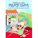 Fidelma Cook's French Leave (Or, Yes I'll Have Another Vin Rouge S'il Vous Plait)by Fidelma Cook