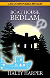 Boat House Bedlam: A Cozy Mystery Ghost Story (Shannon Porter Mystery Series)