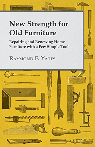 New Strength For Old Furniture - Repairing And Renewing Home Furniture With A Few Simple Tools