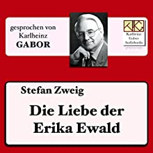 Die Liebe der Erika Ewald Hörbuch von Stefan Zweig Gesprochen von: Karlheinz Gabor
