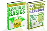 Essential Oils Basics And The Herbal Remedies Box Set - 2 In 1 Essential Oils Basics + The Herbal Remedies Box Set (Essential Oils Basics, Essential Oils, ... Remedies, Herbals, Natural Remedies Book 9)