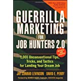 Guerrilla Marketing for Job Hunters 2.0: 1,001 Unconventional Tips, Tricks and Tactics for Landing Your Dream Job ~ Jay Conrad Levinson