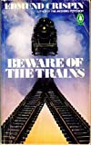 Beware of the Trains (Crime, Penguin) (0140058346) by Crispin, Edmund