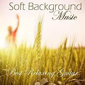 Soft Background Music - Music For Deep Relaxation - Best Relaxing Guitar Music