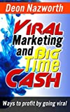 Viral Marketing and Big Time Cash: Ways To Profit By Going Viral