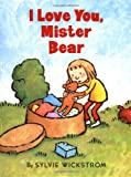 I Love You, Mister Bear (0060293314) by Wickstrom, Sylvie