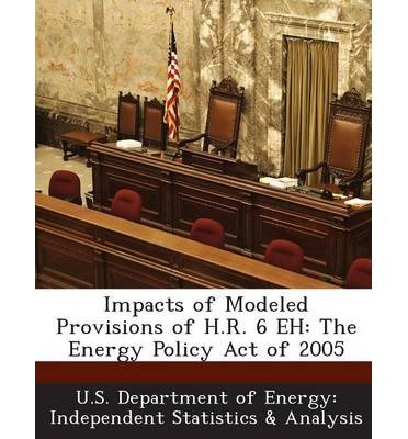 impacts-of-modeled-provisions-of-hr-6-eh-the-energy-policy-act-of-2005-paperback-common