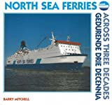 North Sea Ferries: Across Three Decades: Across Three Decades / Gedurende Drie Decennia Barry Mitchell