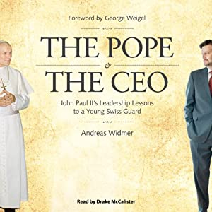 The Pope & The CEO: John Paul II's Leadership Lessons to a Young Swiss Guard | [Andreas Widmer]