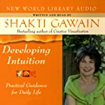 Developing Intuition: Practical Guidance for Daily Life | Shakti Gawain
