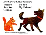 Where Are You Going? To See My Friend! (0439416590) by Eric and Kazuo Iwamura Carle