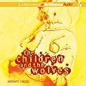 The Children and the Wolves (       UNABRIDGED) by Adam Rapp Narrated by Amy Rubinate, Nick Podehl