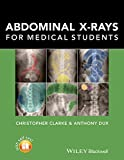 Christopher Clarke Abdominal X-Rays for Medical Students (CourseSmart)