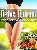 Detox Daheim: Entgiftung und Entschlackung f�r Einsteiger