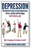 Depression: 101 Powerful Ways To Beat Depression, Stress, Anxiety And Be Happy NATURALLY! (Depression cure, Depression self help, Stress Management)