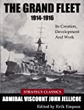 The Grand Fleet 1914-1916: Its Creation, Development And Work (Strategy Classics Series Book 3)