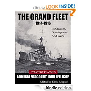 The Grand Fleet 1914-1916: Its Creation, Development And Work (Strategy Classics Series)