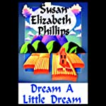 Dream a Little Dream (       UNABRIDGED) by Susan Elizabeth Phillips Narrated by Anna Fields