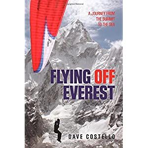 Flying Off Everest: A Journey from the Summit to the Sea.