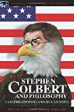 Stephen Colbert and Philosophy: I Am Philosophy (And So Can You!) (Popular Culture and Philosophy)