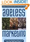 Ageless Marketing: Strategies for Reaching the Hearts and Minds of the New Customer Majority
