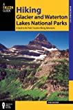Hiking Glacier and Waterton Lakes National Parks, 4th: A Guide to the Parks Greatest Hiking Adventures (Regional Hiking Series)