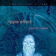 Ripple Effect: Time Thriller Trilogy, Book 1 (       UNABRIDGED) by Paul McCusker Narrated by Paul Baymer, Kirsten Potter