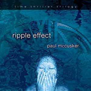 Ripple Effect: Time Thriller Trilogy, Book 1 | [Paul McCusker]