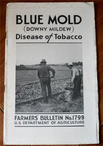 Blue Mold (Downy Mildew) Disease Of Tobacco (U.S. Department Of Agriculture Farmers' Bulletin No. 1799)