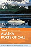 Fodors Alaska Ports of Call (Full-color Travel Guide)